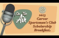 On the Air with Ken Simmons: Carver Sportsman's Club Scholarship Breakfast 2013
